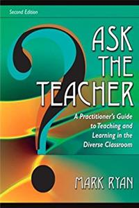 Ask The Teacher: A Practitioner's Guide to Teaching and Learning in the Diverse Classroom (2nd Edition)