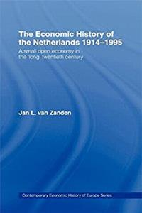 The Economic History of The Netherlands 1914-1995: A Small Open Economy in the 'Long' Twentieth Century (Routledge Contemporary Economic History of Europe)