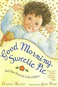 Good Morning, Sweetie Pie: And Other Poems for Little Children