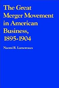 The Great Merger Movement in American Business, 1895-1904