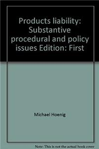 Products liability: Substantive, procedural, and policy issues
