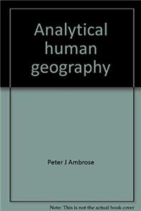 Analytical human geography;: A collection and interpretation of some recent work (Concepts in geography, 2)