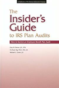 The Insider's Guide to IRS Plan Audits: How to Survive an Employee Benefit Plan Audit