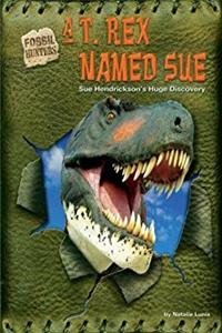 A T. Rex Named Sue: Sue Hendrickson's Huge Discovery (Fossil Hunters)