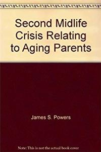 The Second Midlife Crisis Relating to Aging Parents - Visions of Our Future