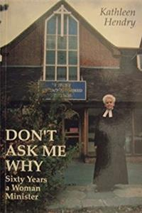 Don't Ask Me Why: Sixty Years a Woman Minister