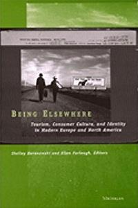 Being Elsewhere: Tourism, Consumer Culture, and Identity in Modern Europe and North America