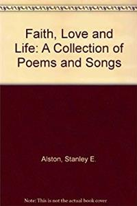 Faith, Love & Life A Collections of Poems & Songs