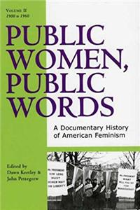 Public Women, Public Words: A Documentary History of American Feminism (Volume II: 1900 to 1960)