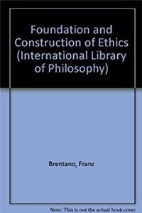 Foundation and Construction of Ethics (International Library of Philosophy)