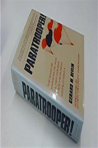 Paratrooper: Saga of Parachute and Glider Combat Troops During World War II