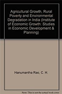 Agricultural Growth, Rural Poverty and Environmental Degradation in India (STUDIES IN ECONOMIC DEVELOPMENT AND PLANNING)