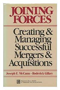 Joining Forces: Creating and Managing Successful Mergers and Aquisitions (Prentice Hall Series in Mergers and Acquisitions)