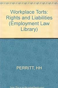 Workplace Torts: Rights and Liabilities (Employment Law Library)