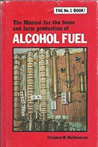 The Manual for the Home and Farm Production of Alcohol Fuel