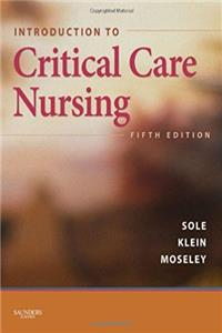 Introduction to Critical Care Nursing, 5e (Sole, Introduction to Critical Care Nursing)
